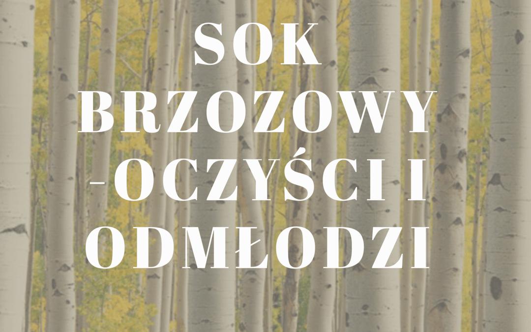 Sok brzozowy: oczyści i odmłodzi