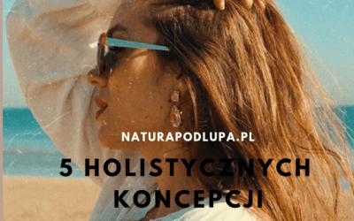 5 holistycznych koncepcji, które pomogą zachować piękną skórę i zdrowie na długo!